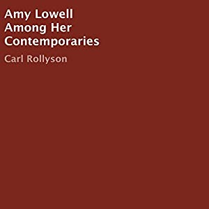 Amy Lowell Among Her Contemporaries Audiobook