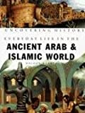 Everyday Life in the Ancient Arab and Islamic World (Uncovering History)
