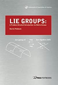 LIE GROUPS: A PROBLEM-ORIENTED INTRODUCTION VIA MATRIX GROUPS