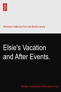 Elsie's Vacation and After Events. Martha. Farquharson Afterwards Finley