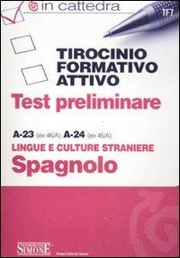 Tirocinio formativo attivo. Test preliminare. A-23 (ex 46/A), A-24 (ex 45/A). Lingue e culture straniere spagnolo