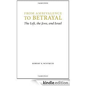 From Ambivalence to Betrayal: The Left, the Jews, and Israel (Studies in Antisemitism)
