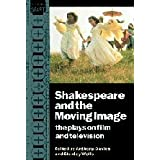 Shakespeare and the Moving Image: The Plays on Film and Television ~ Stanley W. Wells
