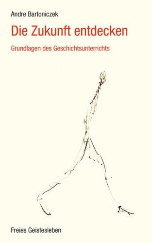 Die Zukunft entdecken: Grundlagen des Geschichtsunterrichts pdf ...