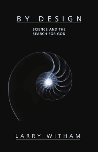 By Design: Science and the Search for God, Larry Witham