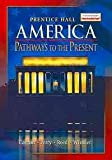 AMERICA: PATHWAYS TO THE PRESENT STUDENT EDITION SURVEY 5TH EDITION     2007C (0131335081) by Andrew Cayton