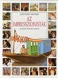 img - for Az Impresszionistak. A Modern Festeszet Kezdetei. book / textbook / text book