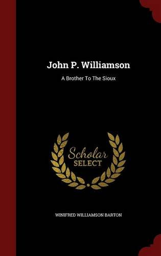 John P. Williamson: A Brother To The Sioux