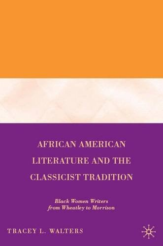 African American Literature and the Classicist Tradition: Black Women Writers from Wheatley to Morrison