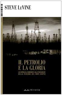 il-petrolio-e-la-gloria-la-corsa-al-dominio-e-alle-ricchezze-della-regione-del-mar-caspio