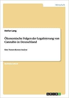 Okonomische Folgen Der Legalisierung Von Cannabis In Deutschland (German Edition)