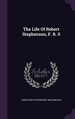 The Life Of Robert Stephenson, F. R. S