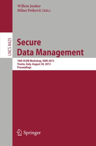 Secure Data Management: 10th VLDB Workshop, SDM 2013, Trento, Italy, August 30, 2013, Proceedings (Lecture Notes in Comp