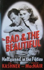 The Bad & the Beautiful: Hollywood in the Fifties