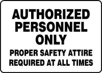 "Authorized Personnel Only Proper Safety Attire Required At All Times Sign - 10"" x 14"" Plastic"