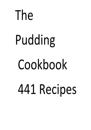 The Pudding Cookbook 441 Recipes