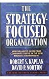The Strategy-Focused Organization: How Balanced Scorecard Companies Thrive in the New Business Environment (1578512506) by Kaplan, Robert S.