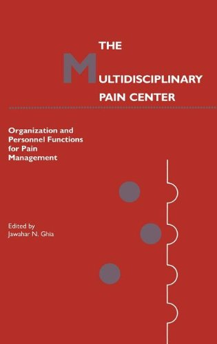 The Multidisciplinary Pain Center: Organization and Personnel Functions for Pain Management (Current Management of Pain)