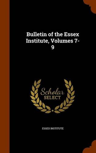 Bulletin of the Essex Institute, Volumes 7-9