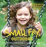 Small Fry - Outdoors: Inspiration for Being Outdoors with Kids