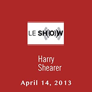 Le Show, April 14, 2013 | [Harry Shearer]