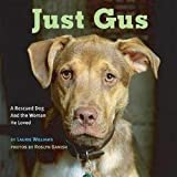 img - for Laurie Williams: Just Gus : A Rescued Dog and the Woman He Loved (Hardcover); 2006 Edition book / textbook / text book