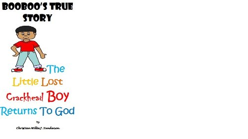 Booboo's True Story The Lil Crackhead Boy Returns To God PDF