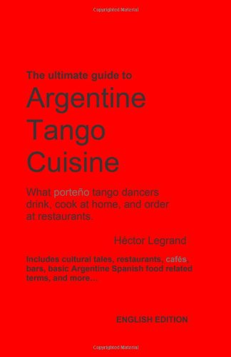 Argentine Tango Cuisine by Hector Legrand