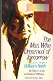 The Man Who Dreamed of Tomorrow: A Conceptual Biography of Wilhelm Reich (0874771439) by W Edward Mann