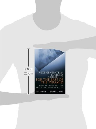 Next Generation Business Strategies for the Base of the Pyramid:New   Approaches for Building Mutual Value (paperback)