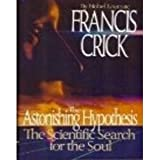 The Astonishing Hypothesis: The Scientific Search for the Soul (0684194317) by Crick, Francis
