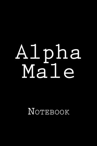 Alpha Male: Notebook, 150 lined pages, softcover, 6 x 9 [Wild Pages Press] (Tapa Blanda)