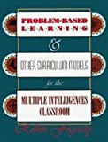 Problem-Based Learning & Other Curriculum Models for the Multiple Intelligences Classroom (1575170671) by Fogarty, Robin J.