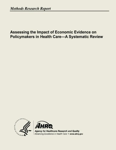 Assessing the Impact of Economic Evidence on Policymakers In Health Care - A Systematic Review, by U. S. Department of Health and Human Se