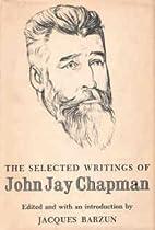 The Selected Writings of John Jay Chapman by…