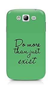 AMEZ do more than just exist Back Cover For Samsung Galaxy Grand i9082