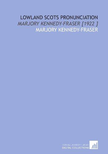 Lowland Scots Pronunciation: Marjory Kennedy-Fraser [1922 ]