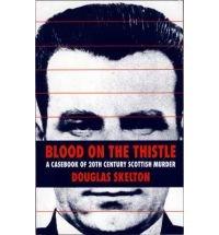 Blood on the Thistle: Casebook of Twentieth Century Scottish Murder