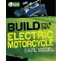 Build Your Own Electric Motorcycle By Vogel, Carl [Mcgraw-Hill/Tab Electronics, 2009] (Paperback) [Paperback]