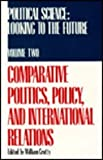img - for Political Science: Looking to the Future : Volume Two - Comparative Politics, Policy, and International Relations (Political Science) book / textbook / text book