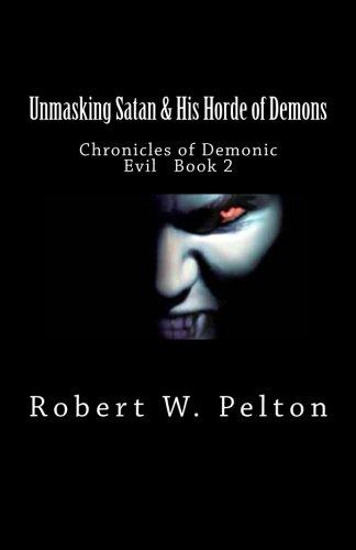 Unmasking Satan & His Horde of Demons: Chronicles of Demonic Evil   Book 2