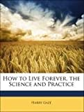 img - for How to Live Forever, the Science and Practice book / textbook / text book