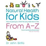 Natural Health for Kids: How to Give Your Child the Very Best Start in Lifeby John Briffa