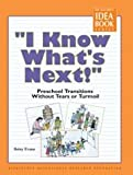 """""""I Know What's Next!"""": Preschool Transitions Without Tears and Turmoil (The Teacher's Idea Book Series)"""