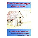 The Goodenoughs Get in Sync: A Story for Kids about the Tough Day When Filibuster Grabbed Darwin's Rabbit's Foot and the Whole Family Ended Up in the ... Introduction to Sensory Processing Disorder