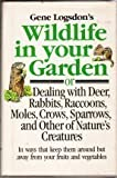 Gene Logsdon's Wildlife in Your Garden: Or Dealing With Deer, Rabbits, Raccoons, Moles, Crows, Sparrows, and Other of Nature's Creatures : In Ways th (0878574549) by Logsdon, Gene