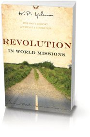 Revolution in World Missions: One Man's Journey to Change a Generation (With Photos & Inserts, October 2009 / Thirty-Fifth Printing), K.P. Yohannan
