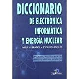 img - for Diccionario De Electr nica, Inform tica Y Energ a Nuclear. Ingl s-espa ol. Espa ol-ingl s book / textbook / text book