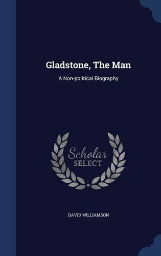 Gladstone, The Man: A Non-political Biography
