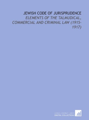 Jewish Code of Jurisprudence: Elements of the Talmudical, Commercial and Criminal Law (1915-1917)